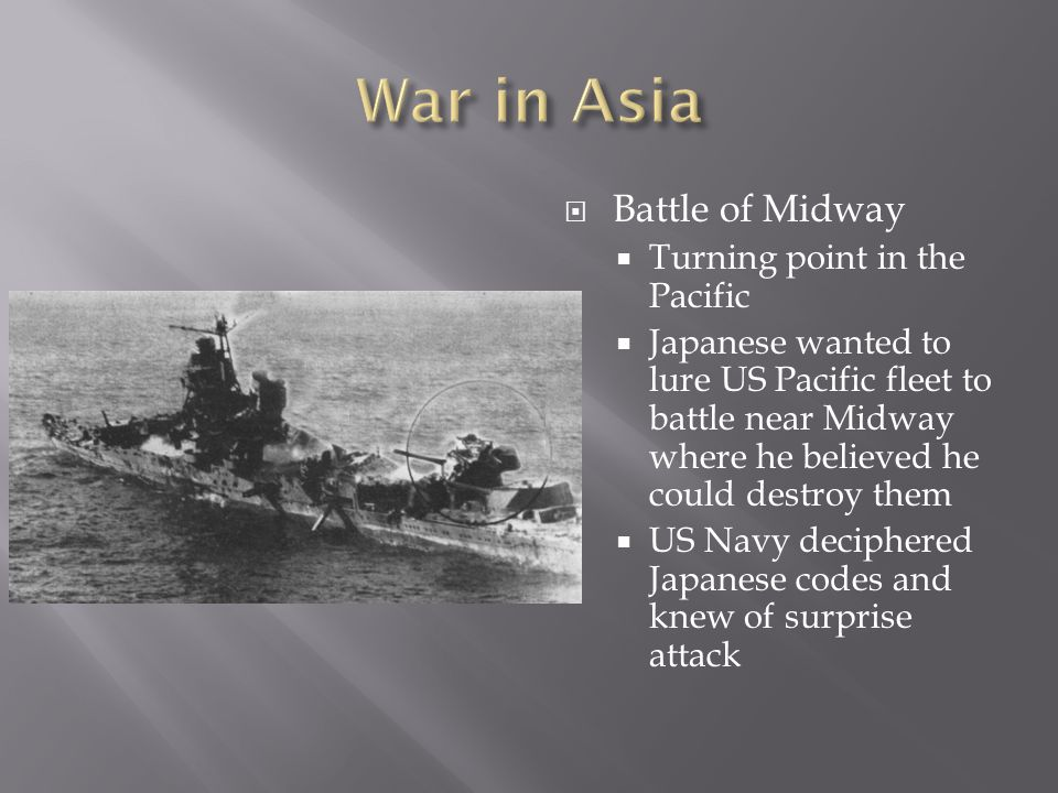  Battle of Midway  Turning point in the Pacific  Japanese wanted to lure US Pacific fleet to battle near Midway where he believed he could destroy