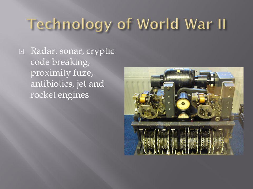  Radar, sonar, cryptic code breaking, proximity fuze, antibiotics, jet and rocket engines