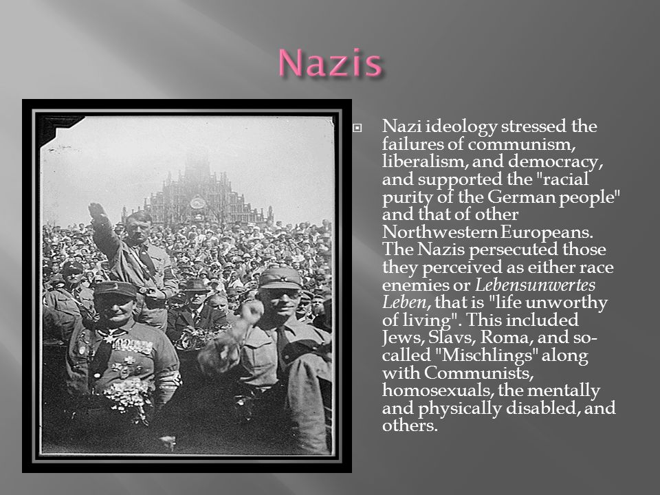  Nazi ideology stressed the failures of communism, liberalism, and democracy, and supported the racial purity of the German people and that of other Northwestern Europeans.