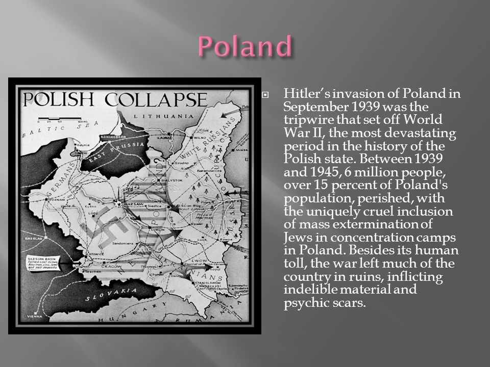  Hitler's invasion of Poland in September 1939 was the tripwire that set off World War II, the most devastating period in the history of the Polish state.