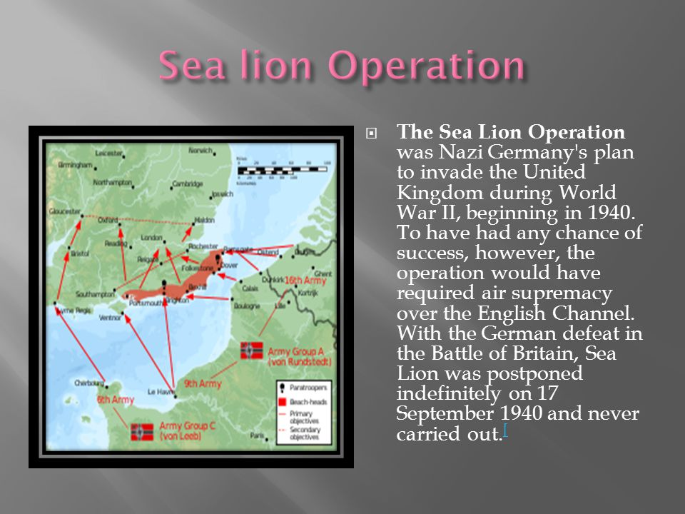  The Sea Lion Operation was Nazi Germany s plan to invade the United Kingdom during World War II, beginning in 1940.
