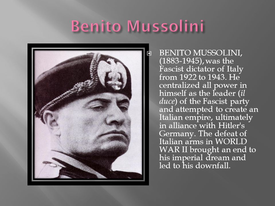  BENITO MUSSOLINI, (1883-1945), was the Fascist dictator of Italy from 1922 to 1943.