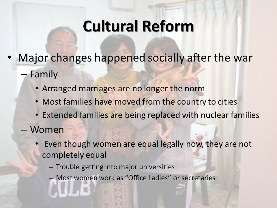 Cultural Reform Major changes happened socially after the war – Western Influence Although technology, cars, video games, and anime have come to America we influence them as well – Clothing, fast food, movies, music » Michael Jackson – Pacifism Japanese now refuse to use force/ violence in any situation – Minimal crime – Minimal murder Japan has only a small self defense force of soldiers – U.S.