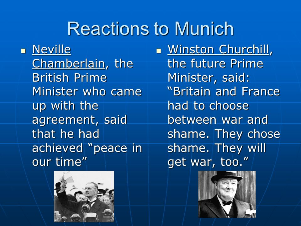 """Reactions to Munich Neville Chamberlain, the British Prime Minister who came up with the agreement, said that he had achieved """"peace in our time"""" Nevi"""