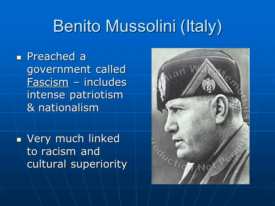 Benito Mussolini (Italy) Preached a government called Fascism – includes intense patriotism & nationalism Preached a government called Fascism – inclu