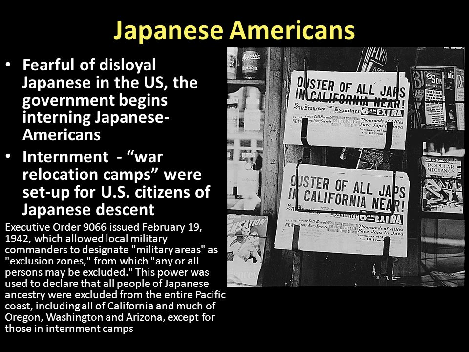 """Japanese Americans Fearful of disloyal Japanese in the US, the government begins interning Japanese- Americans Internment - """"war relocation camps"""" wer"""