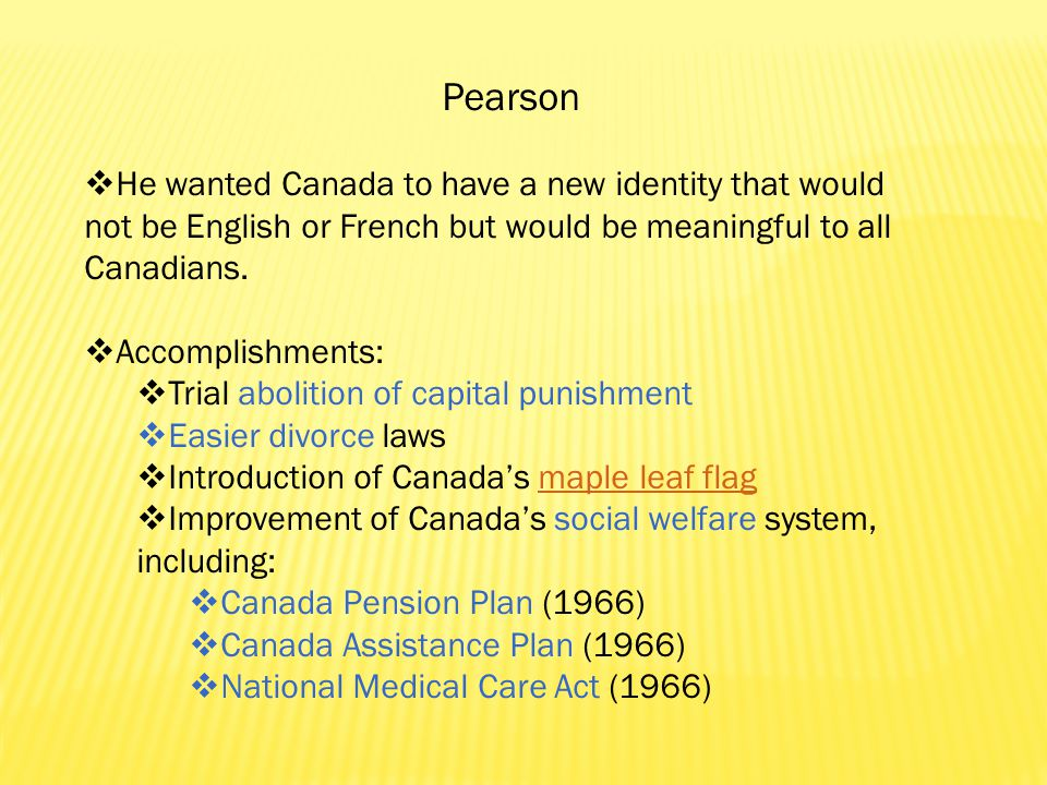 Pearson  He wanted Canada to have a new identity that would not be English or French but would be meaningful to all Canadians.