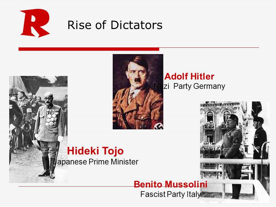 Rise of Dictators R Adolf Hitler Nazi Party Germany Benito Mussolini Fascist Party Italy Hideki Tojo Japanese Prime Minister