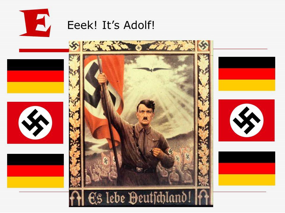 E Eeek! It's Adolf!