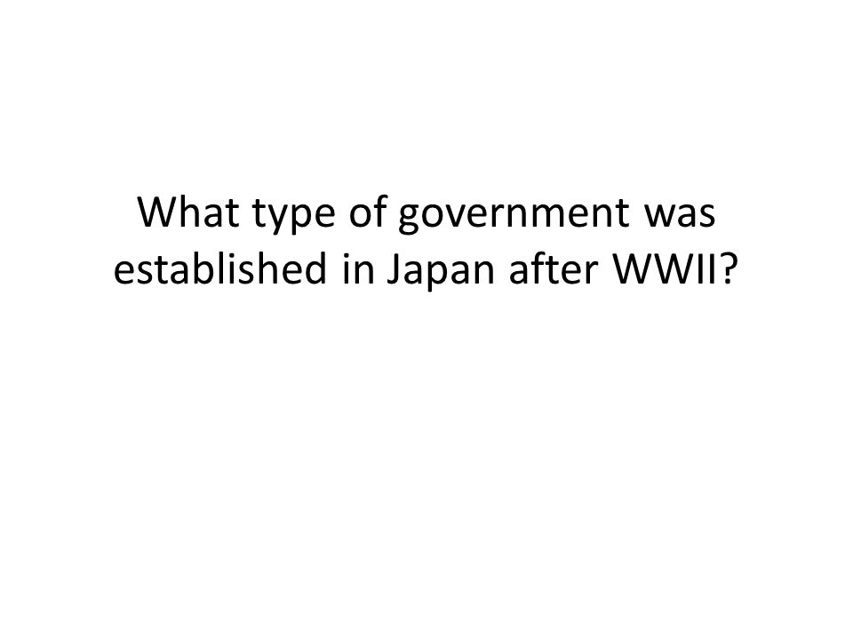 What type of government was established in Japan after WWII?