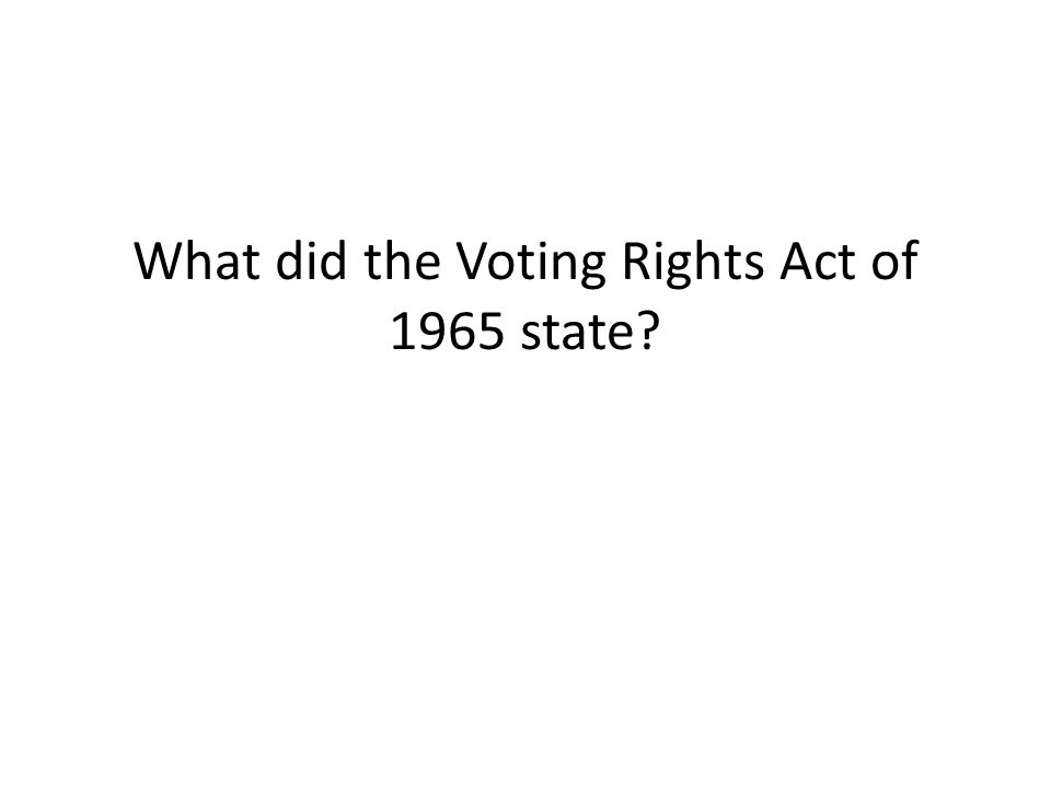 What did the Voting Rights Act of 1965 state?