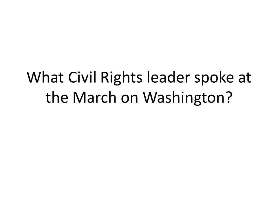 What Civil Rights leader spoke at the March on Washington?