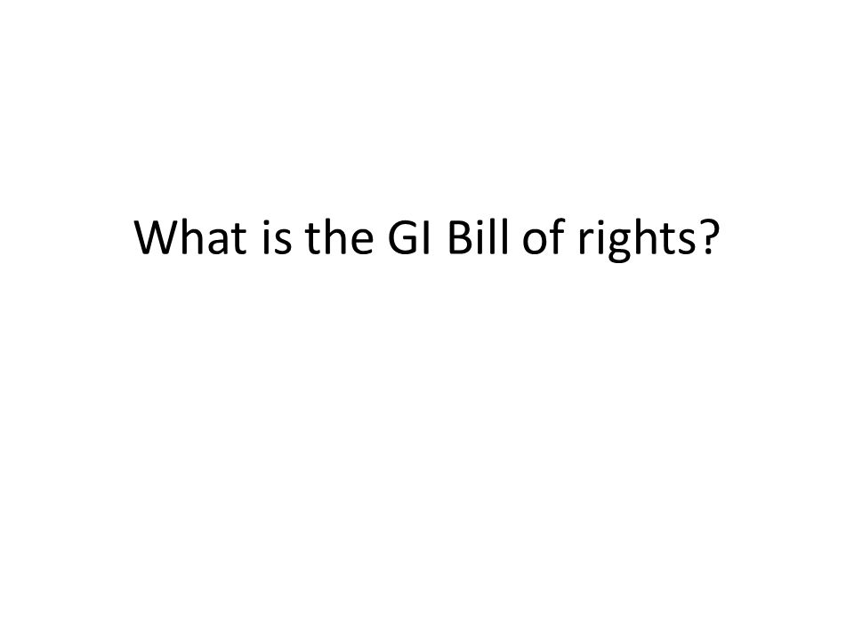 What is the GI Bill of rights?