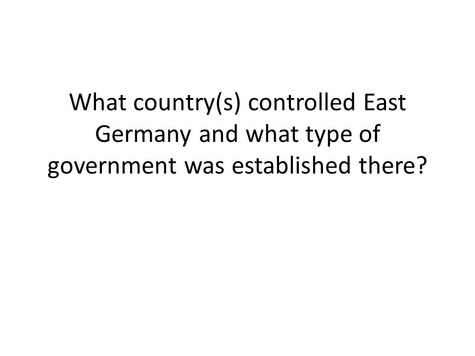What country(s) controlled East Germany and what type of government was established there