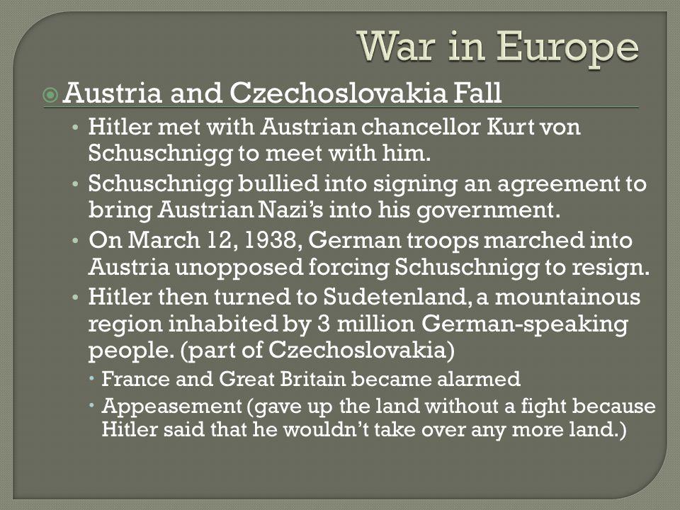  Austria and Czechoslovakia Fall Hitler met with Austrian chancellor Kurt von Schuschnigg to meet with him. Schuschnigg bullied into signing an agree