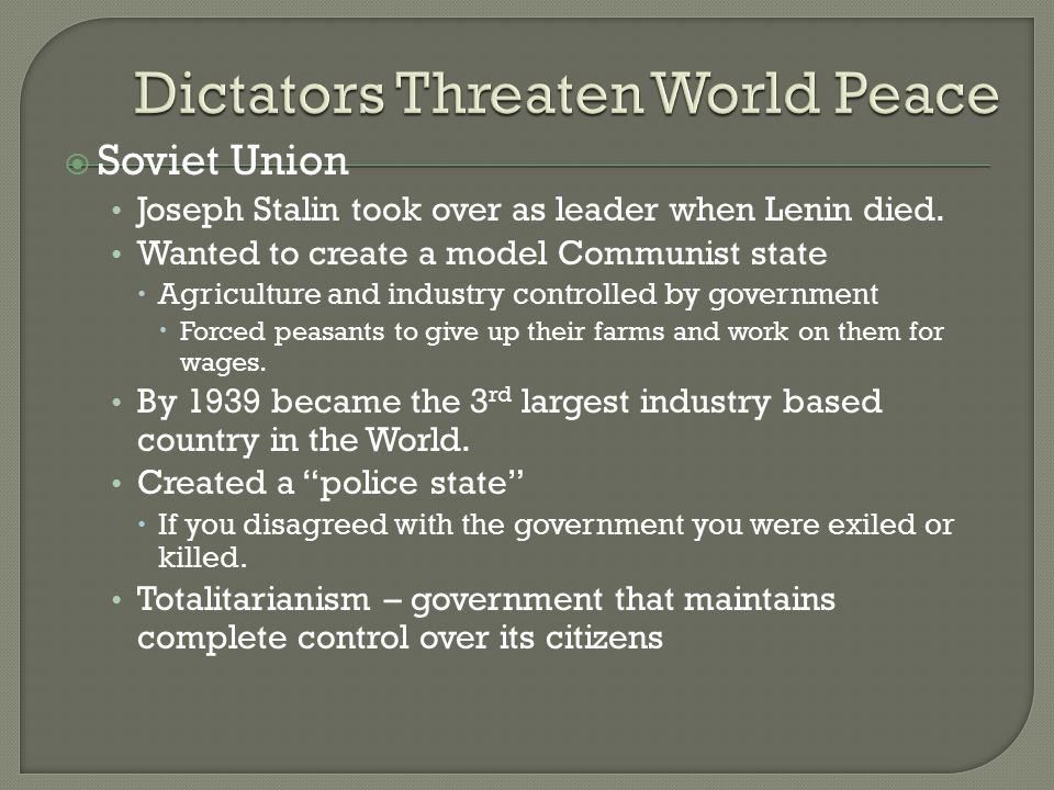  Soviet Union Joseph Stalin took over as leader when Lenin died. Wanted to create a model Communist state  Agriculture and industry controlled by go