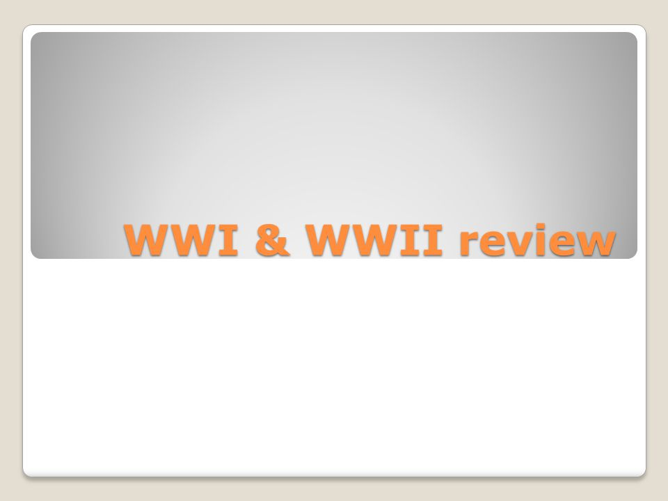 WWI & WWII review