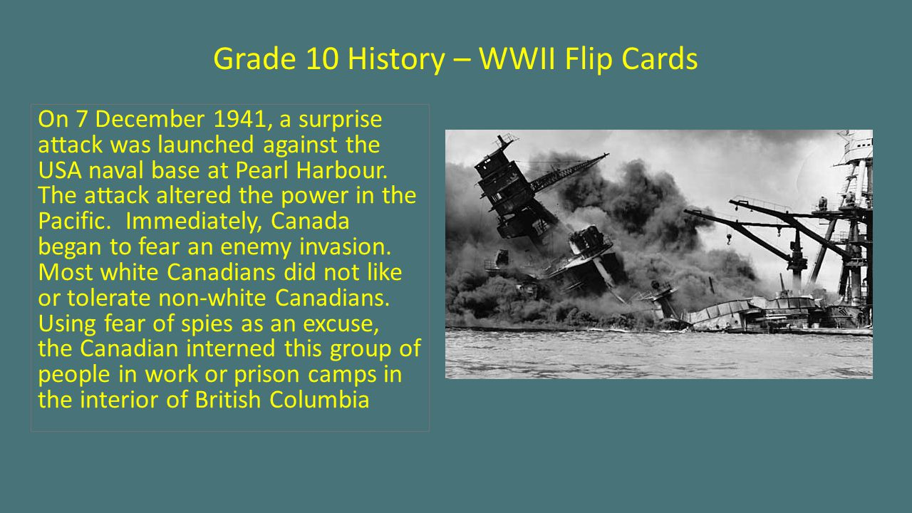 Grade 10 History – WWII Flip Cards On 7 December 1941, a surprise attack was launched against the USA naval base at Pearl Harbour. The attack altered