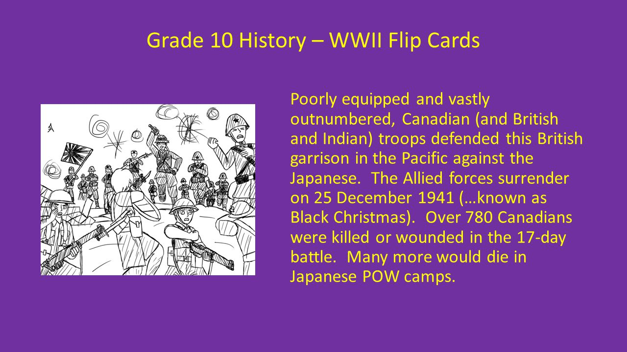 Grade 10 History – WWII Flip Cards Poorly equipped and vastly outnumbered, Canadian (and British and Indian) troops defended this British garrison in
