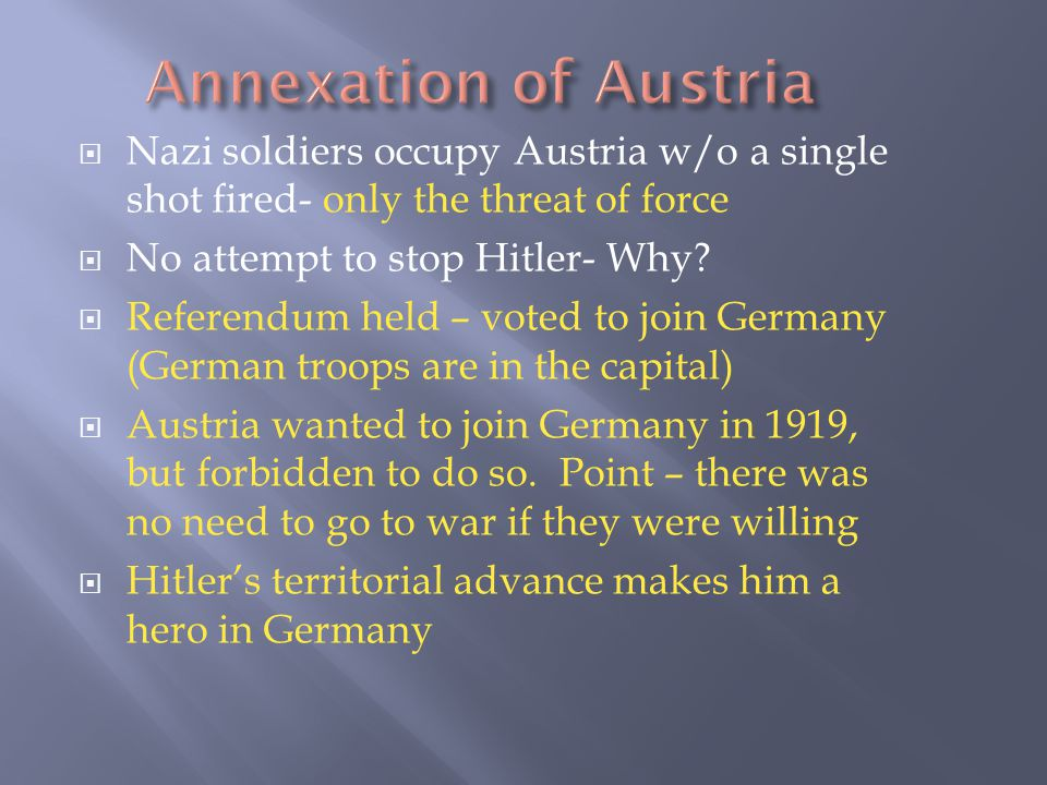  Nazi soldiers occupy Austria w/o a single shot fired- only the threat of force  No attempt to stop Hitler- Why.