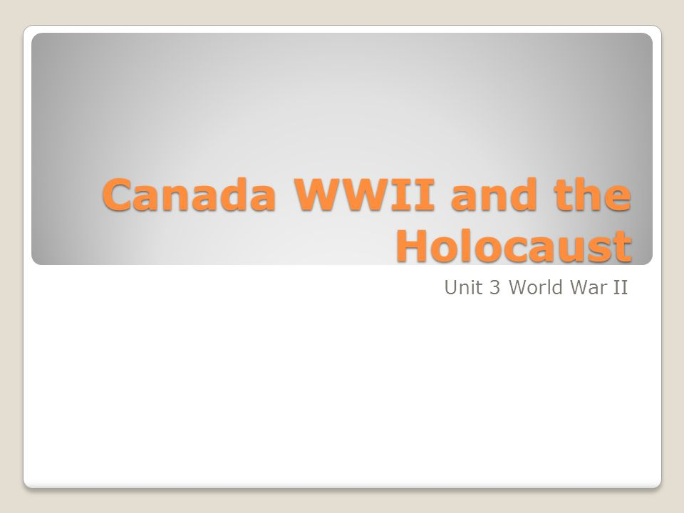 Canada WWII and the Holocaust Unit 3 World War II