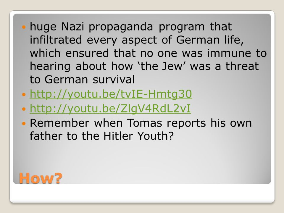 How? huge Nazi propaganda program that infiltrated every aspect of German life, which ensured that no one was immune to hearing about how 'the Jew' wa