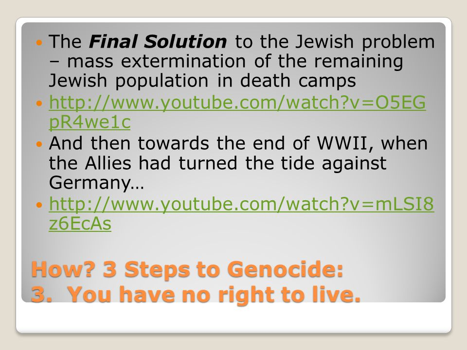 How. 3 Steps to Genocide: 3. You have no right to live.