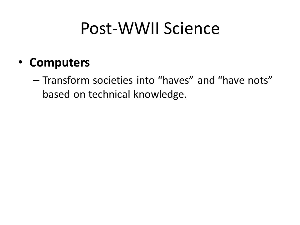 """Post-WWII Science Computers – Transform societies into """"haves"""" and """"have nots"""" based on technical knowledge."""