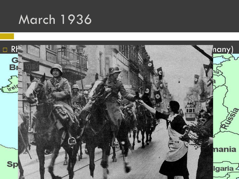 March 1936  Rhineland – Along Rhine River ( between France, Germany) Austria