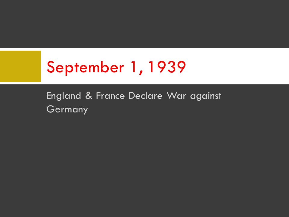 England & France Declare War against Germany September 1, 1939