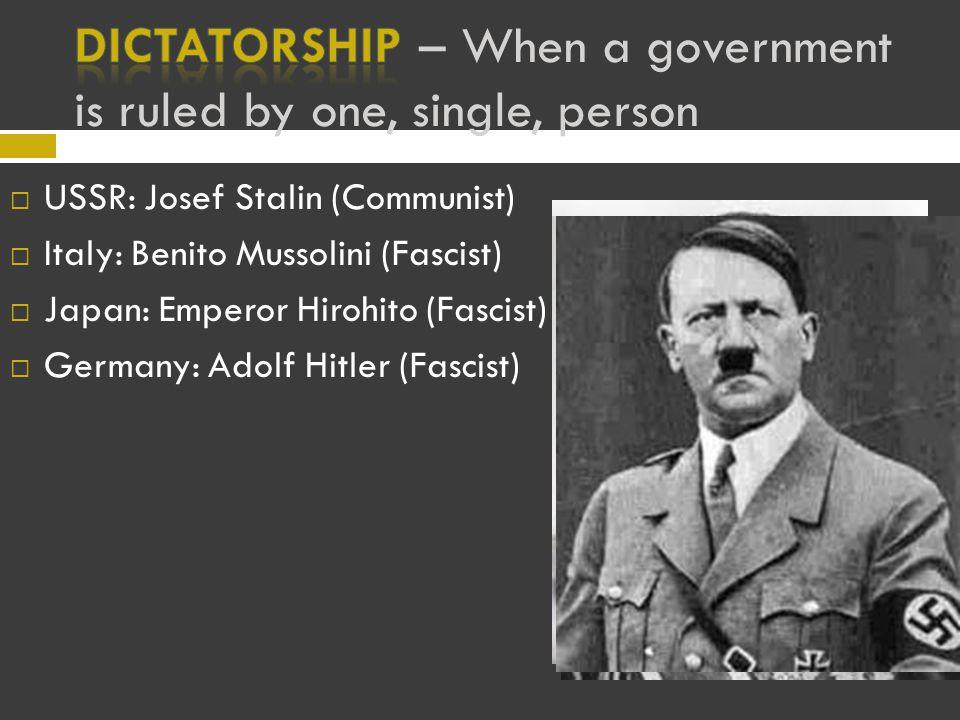 UUSSR: Josef Stalin (Communist) IItaly: Benito Mussolini (Fascist) JJapan: Emperor Hirohito (Fascist) GGermany: Adolf Hitler (Fascist)