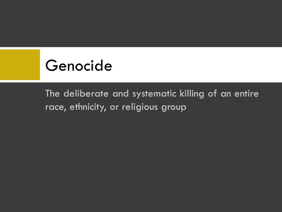 The deliberate and systematic killing of an entire race, ethnicity, or religious group Genocide