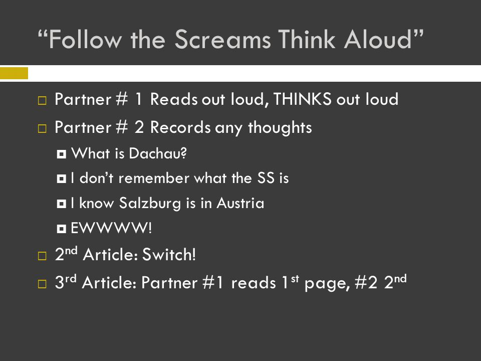 Follow the Screams Think Aloud  Partner # 1 Reads out loud, THINKS out loud  Partner # 2 Records any thoughts  What is Dachau.