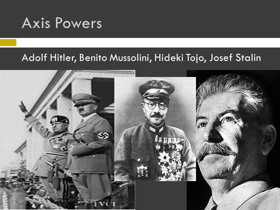 Axis Powers Adolf Hitler, Benito Mussolini, Hideki Tojo, Josef Stalin