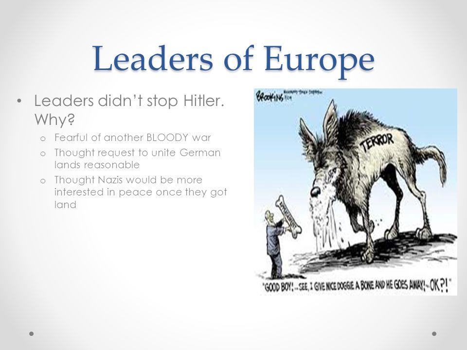 Leaders of Europe Leaders didn't stop Hitler. Why.