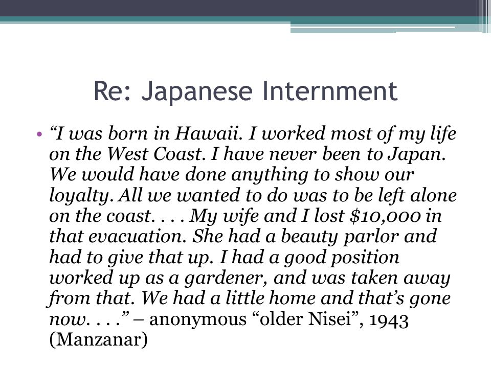 Japanese Internment- Justified More 60% were U.S. citizens 1/3 under the age of 19