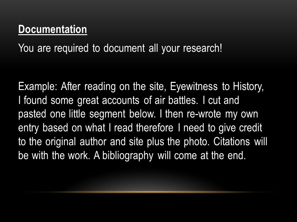 Documentation You are required to document all your research.