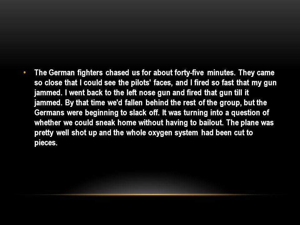 The German fighters chased us for about forty-five minutes.