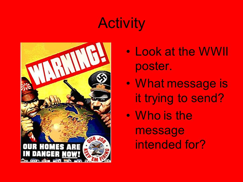 With the Following Slides Consider the Following Questions: –What the purpose of the propaganda.