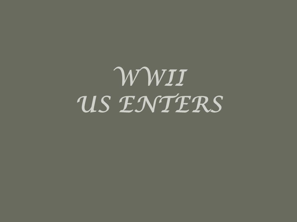 WWII US ENTERS