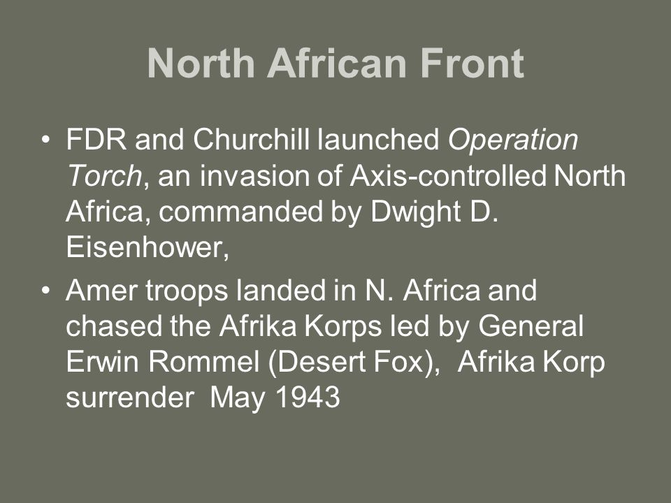 North African Front FDR and Churchill launched Operation Torch, an invasion of Axis-controlled North Africa, commanded by Dwight D.