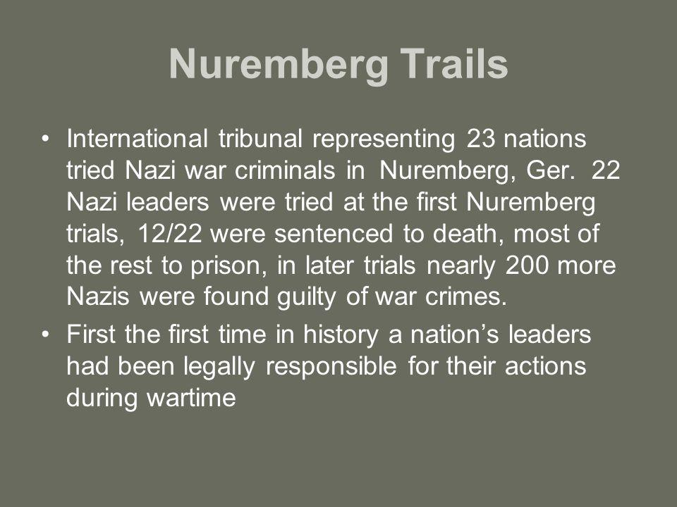 Nuremberg Trails International tribunal representing 23 nations tried Nazi war criminals in Nuremberg, Ger.