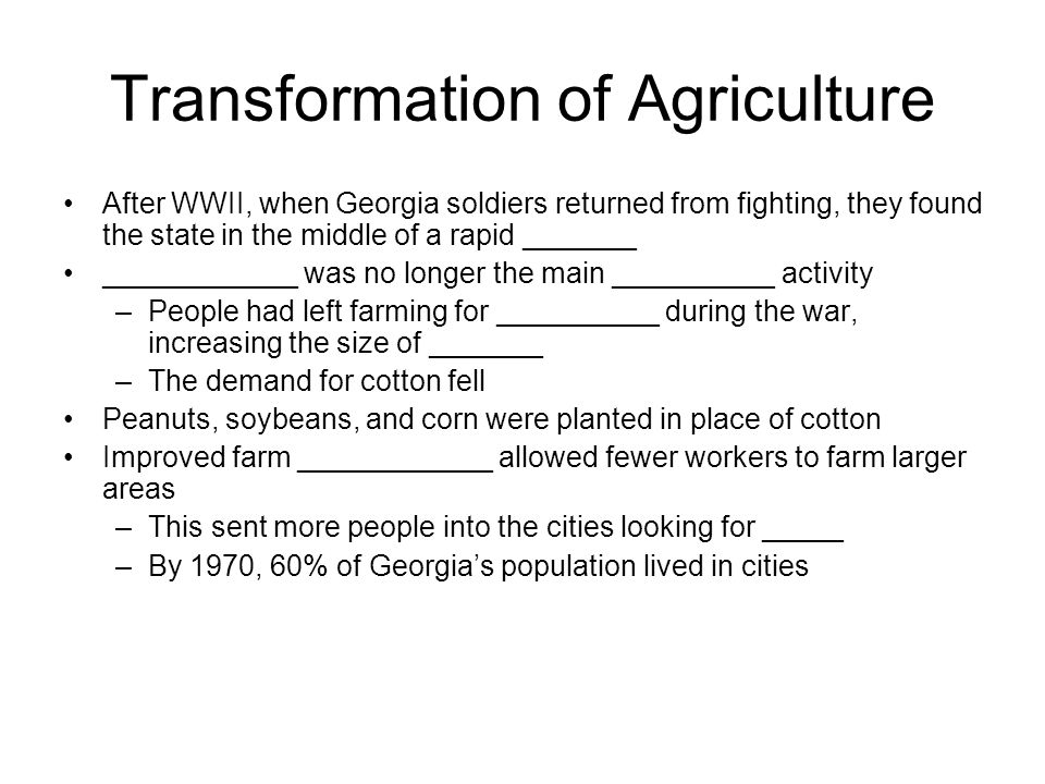 Transformation of Agriculture After WWII, when Georgia soldiers returned from fighting, they found the state in the middle of a rapid _______ ________