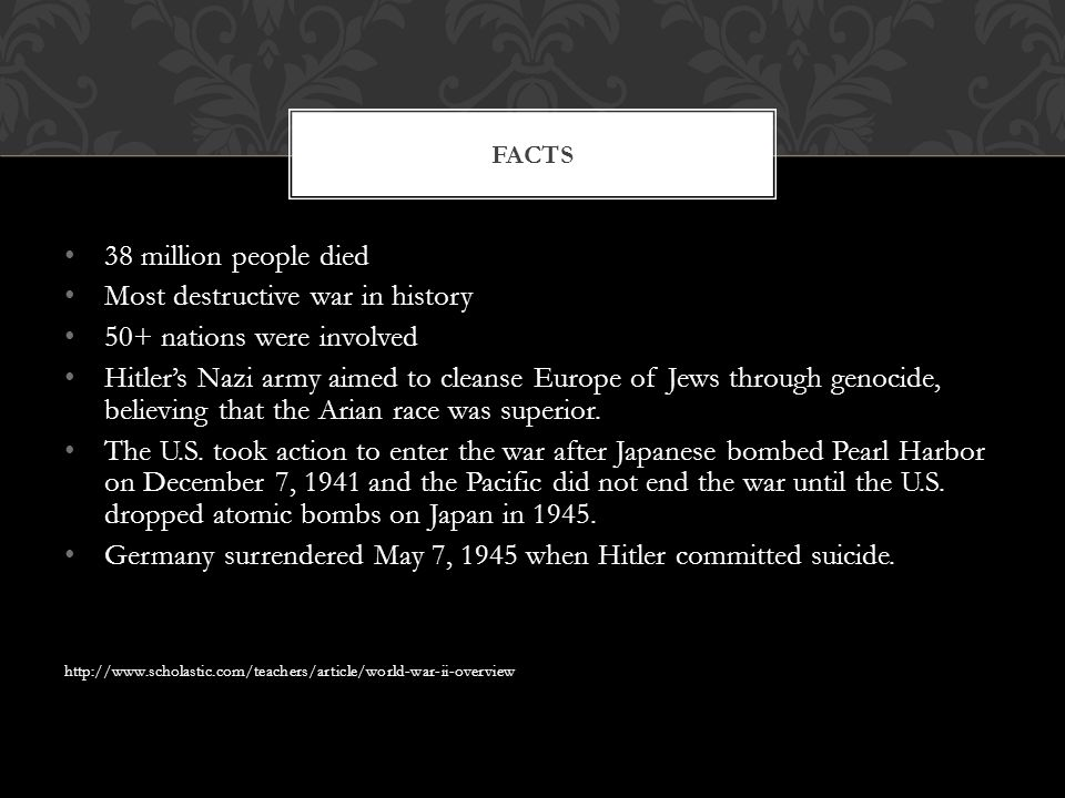 38 million people died Most destructive war in history 50+ nations were involved Hitler's Nazi army aimed to cleanse Europe of Jews through genocide,