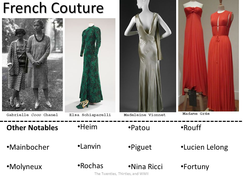 French Couture Madeleine VionnetGabrielle Coco ChanelElsa Schiaparelli Madame Grés Other Notables Mainbocher Molyneux Patou Piguet Nina Ricci Heim Lanvin Rochas Rouff Lucien Lelong Fortuny The Twenties, Thirties, and WWII