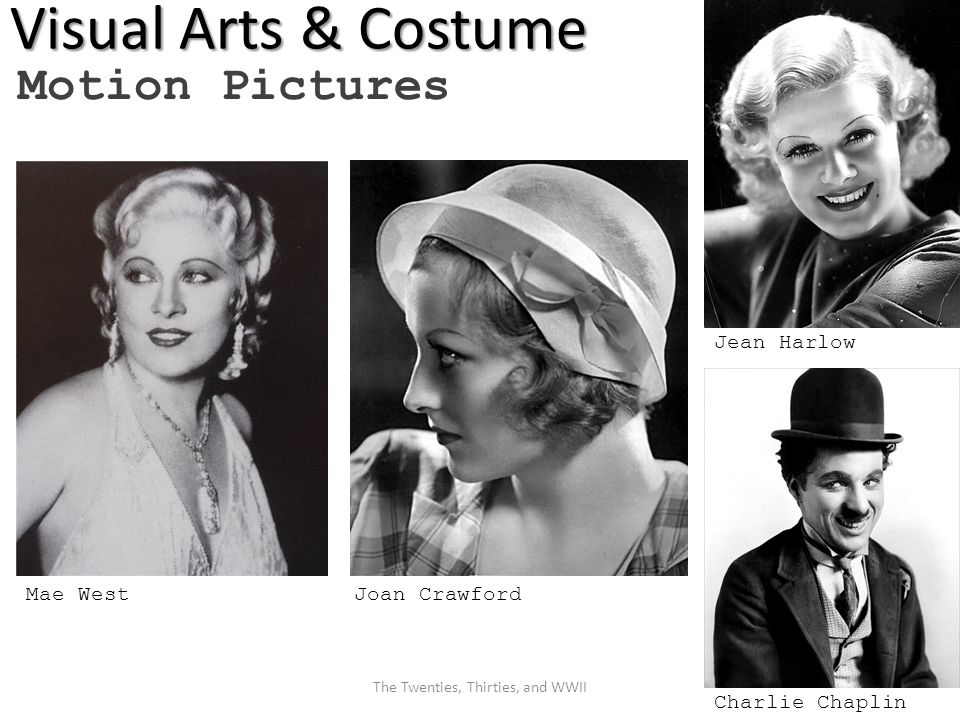 Visual Arts & Costume Motion Pictures Joan Crawford Charlie Chaplin Jean Harlow Mae West The Twenties, Thirties, and WWII