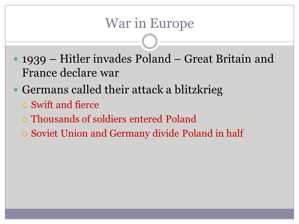 War in Europe 1939 – Hitler invades Poland – Great Britain and France declare war Germans called their attack a blitzkrieg  Swift and fierce  Thousa