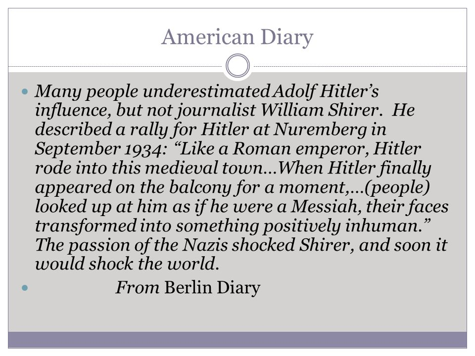 American Diary Many people underestimated Adolf Hitler's influence, but not journalist William Shirer. He described a rally for Hitler at Nuremberg in