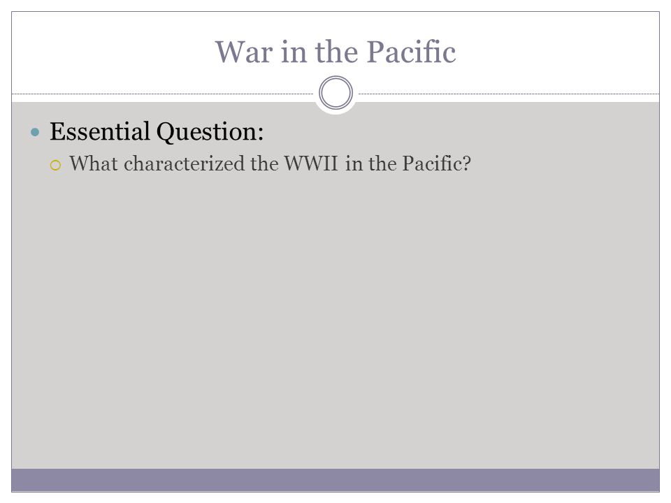 War in the Pacific Essential Question:  What characterized the WWII in the Pacific?
