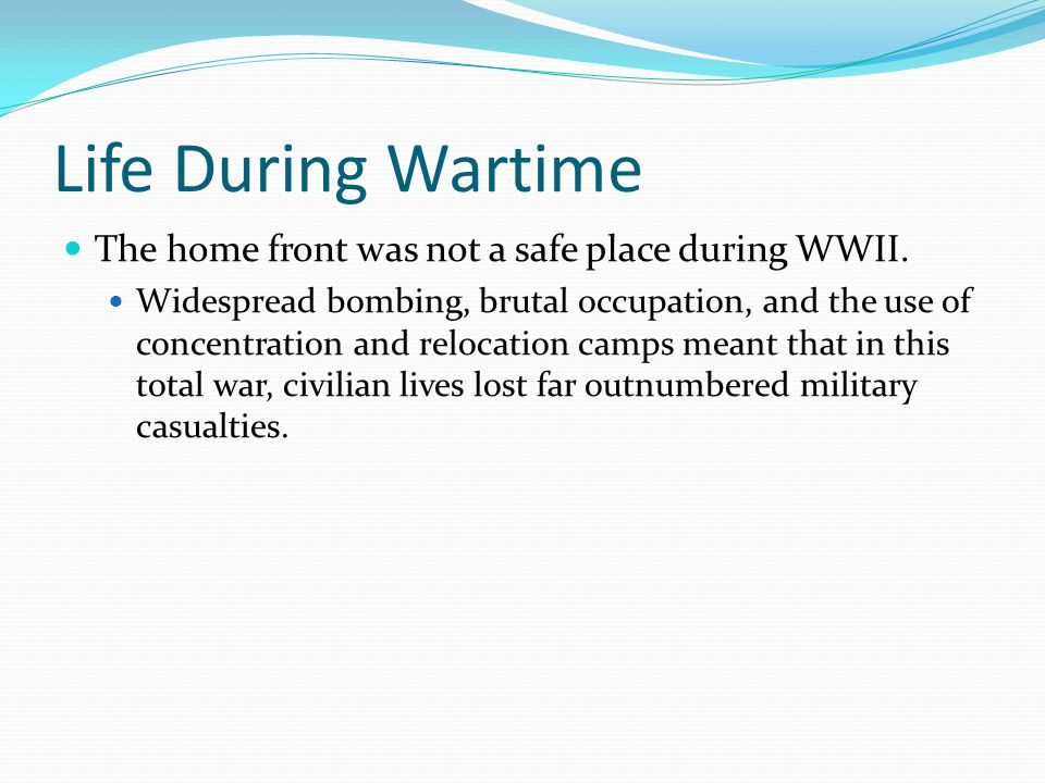 Life During Wartime The home front was not a safe place during WWII.